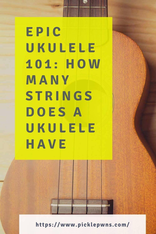Epic Ukulele 101 How Many Strings Does a Ukulele Have